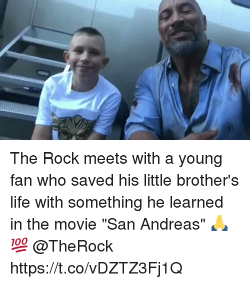 """Life, The Rock, and Movie: The Rock meets with a young fan who saved his little brother's life with something he learned in the movie """"San Andreas"""" 🙏💯 @TheRock https://t.co/vDZTZ3Fj1Q"""