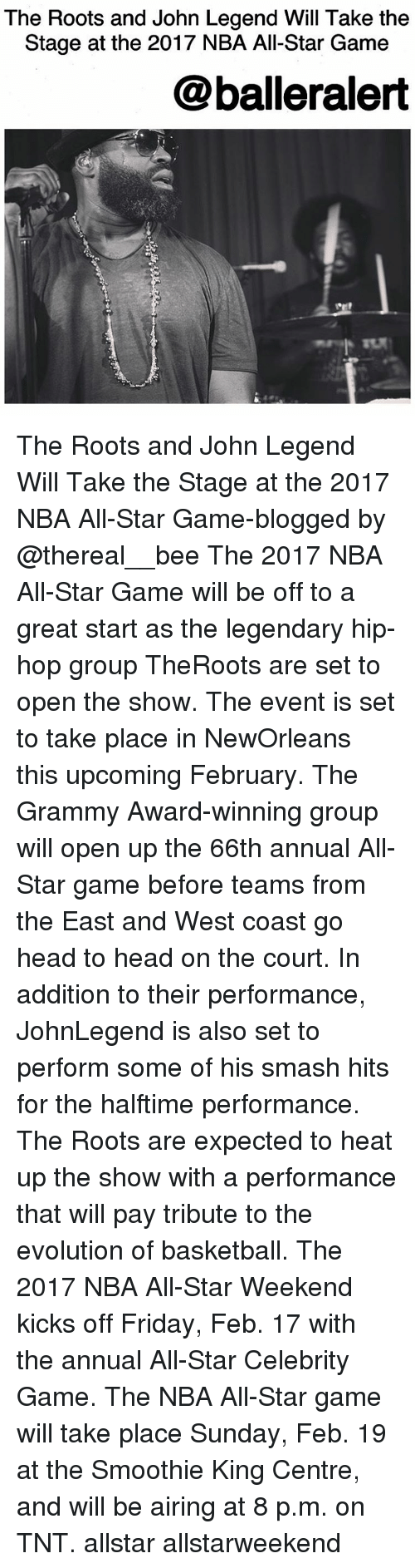 nba all stars: The Roots and John Legend Will Take the  Stage at the 2017 NBA All-Star Game  @balleralert The Roots and John Legend Will Take the Stage at the 2017 NBA All-Star Game-blogged by @thereal__bee The 2017 NBA All-Star Game will be off to a great start as the legendary hip-hop group TheRoots are set to open the show. The event is set to take place in NewOrleans this upcoming February. The Grammy Award-winning group will open up the 66th annual All-Star game before teams from the East and West coast go head to head on the court. In addition to their performance, JohnLegend is also set to perform some of his smash hits for the halftime performance. The Roots are expected to heat up the show with a performance that will pay tribute to the evolution of basketball. The 2017 NBA All-Star Weekend kicks off Friday, Feb. 17 with the annual All-Star Celebrity Game. The NBA All-Star game will take place Sunday, Feb. 19 at the Smoothie King Centre, and will be airing at 8 p.m. on TNT. allstar allstarweekend