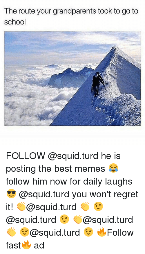 Regretment: The route your grandparents took to go to  school FOLLOW @squid.turd he is posting the best memes 😂follow him now for daily laughs😎 @squid.turd you won't regret it! 👏@squid.turd 👏 😉@squid.turd 😉 👏@squid.turd 👏 😉@squid.turd 😉 🔥Follow fast🔥 ad