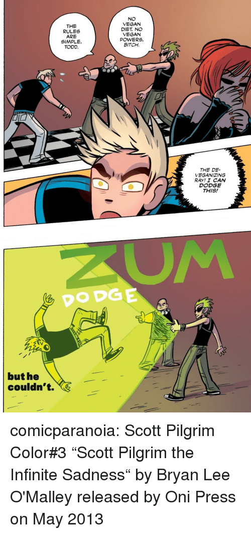 """Dodge: THE  RULES  ARE  SIMPLE,  TODD.  NO  VEGAN  DIET, NO  VEGAN  POWERS,  BITCH.  THE DE-  VEGANIZING  RAY! I CAN  DODGE  THIS!   DODGE  but he  couldn't. comicparanoia:  Scott Pilgrim Color#3  """"Scott Pilgrim  the Infinite Sadness"""" by Bryan Lee O'Malley released by Oni Press on May 2013"""