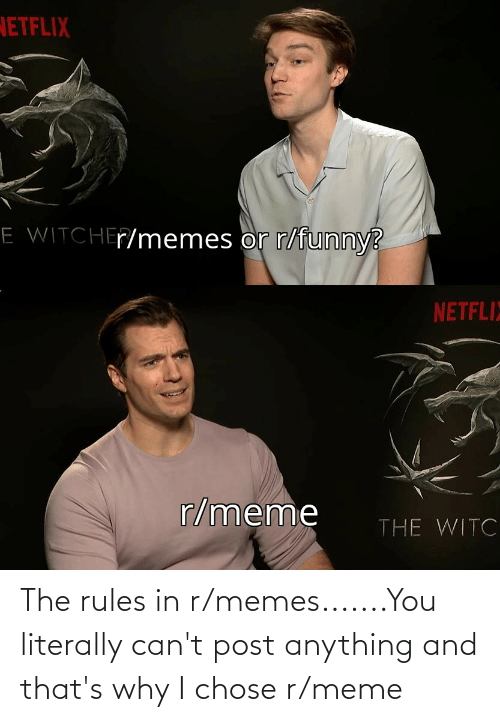 R Memes: The rules in r/memes.......You literally can't post anything and that's why I chose r/meme