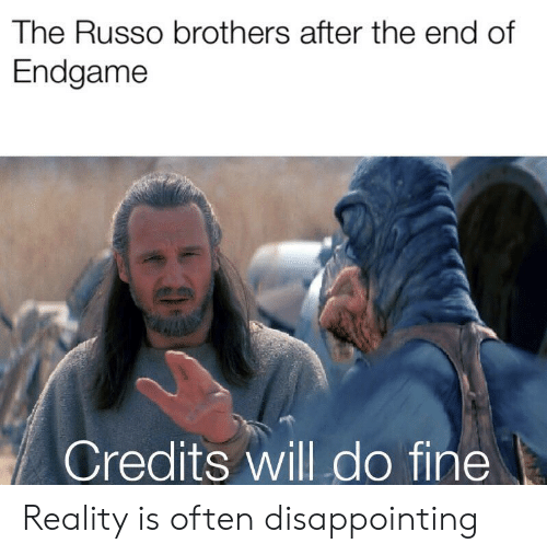 Reality, Brothers, and Endgame: The Russo brothers after the end of  Endgame  Credits will do fine Reality is often disappointing