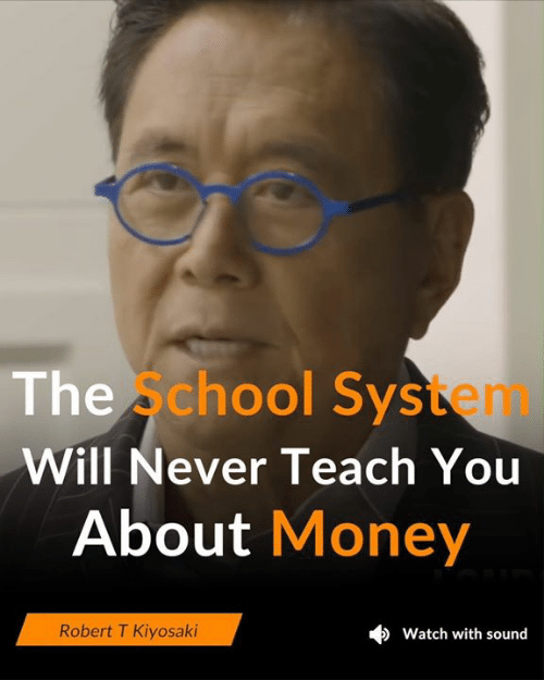 Memes, Money, and Watch: The s  chool System  Will Never Teach You  About Money  Robert T Kiyosaki  Watch with sound