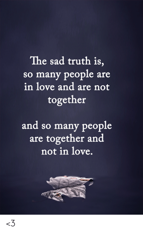 so-many-people: The sad truth is,  so many people are  in love and are not  together  and so many people  are together and  not in love. <3