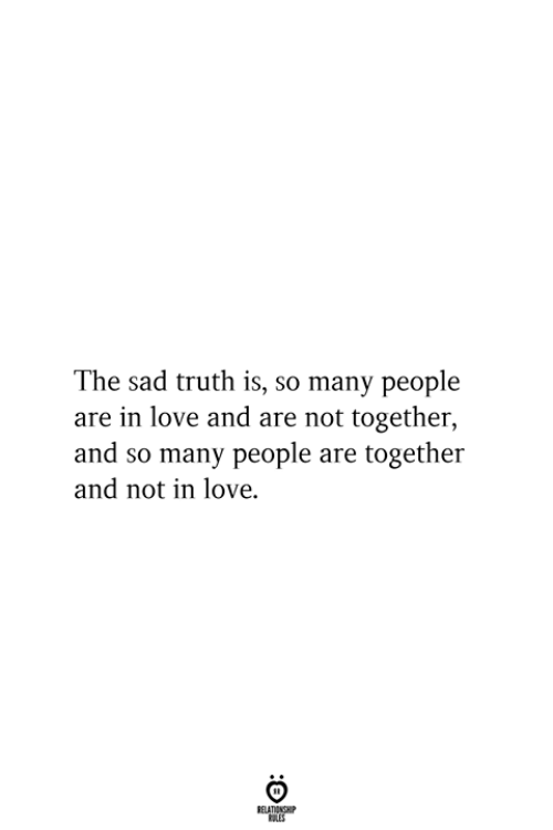 so-many-people: The sad truth is, so many people  are in love and are not together,  and so many people are together  and not in love.  RELATIONSHIP  ES
