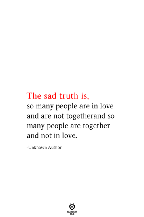 so-many-people: The sad truth is,  so many people are in love  and are not togetherand so  many people are together  and not in love  -Unknown Author  RELATIONSHIP  ES