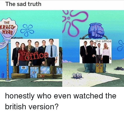 Memes, The Office, and Office: The sad truth  THE  ficeporks  por  the office  offic honestly who even watched the british version?