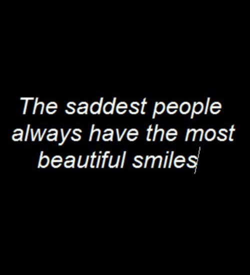 most beautiful: The saddest peoplee  always have the most  beautiful smiles