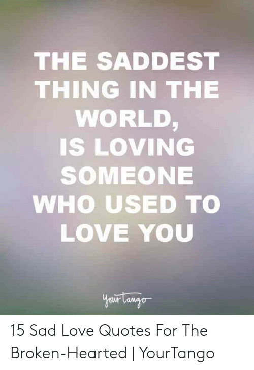 The SADDEST THING IN THE WORLD IS LovING SOMEONE WHO USED TO ...