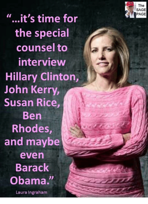 """Hillary Clinton, Obama, and Barack Obama: The  SAGE  PAGE  """"...it's time for  the special  counsel to  interview  Hillary Clinton,  John Kerry  Susan Rice  Ben  Rhodes,  and maybe  even  Barack  Obama.  Laura Ingraham"""