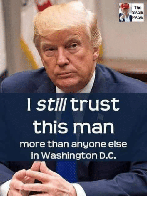 Sage: The  SAGE  PAGE  l still trust  this man  more than anyone else  in Washington D.C.