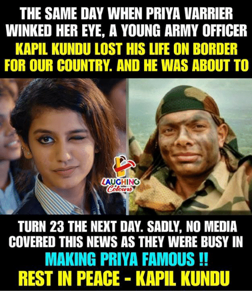 Life, News, and Lost: THE SAME DAY WHEN PRIYA VARRIER  WINKED HER EYE, A YOUNG ARMY OFFICER  KAPIL KUNDU LOST HIS LIFE ON BORDER  FOR OUR COUNTRY. AND HE WAS ABOUT TO  LAUGHING  TURN 23 THE NEXT DAY. SADLY, NO MEDIA  COVERED THIS NEWS AS THEY WERE BUSY IN  MAKING PRIYA FAMOUS!!  REST IN PEACE KAPIL KUNDU