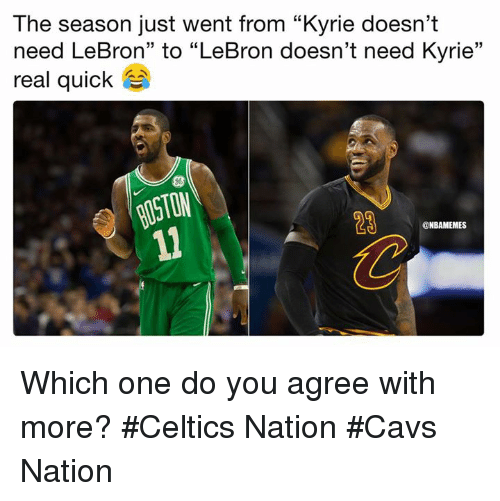 """Cavs, Nba, and Celtics: The season just went from """"Kyrie doesn't  need LeBron"""" to """"LeBron doesn't need Kyrie""""  real quick as  23  @NBAMEMES Which one do you agree with more? #Celtics Nation #Cavs Nation"""