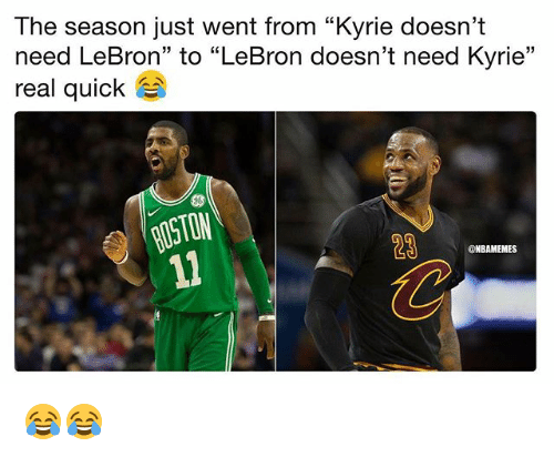 """Nba, Lebron, and Real: The season just went from """"Kyrie doesn't  need LeBron"""" to """"LeBron doesn't need Kyrie""""  real quick  13  OSTOM  23  ONBAMEMES 😂😂"""