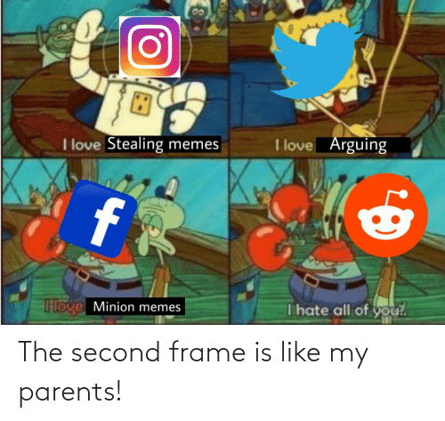 Like My: The second frame is like my parents!