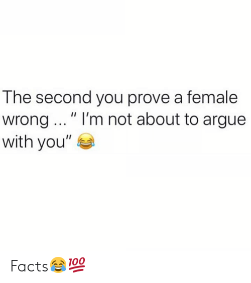 "Facts, Hood, and You: The second you prove a female  wrong ...""I'm not about to arque  with you"" Facts😂💯"