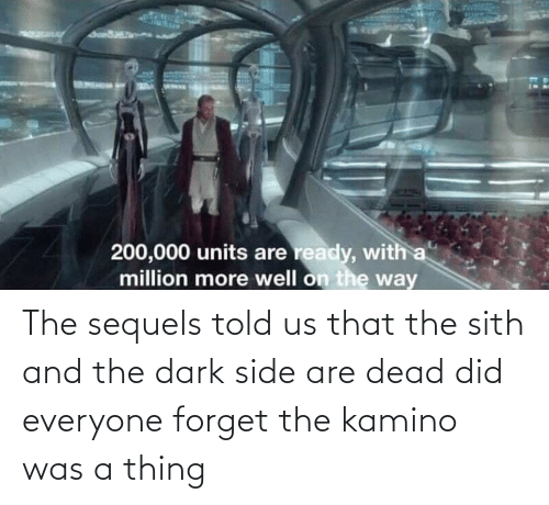 kamino: The sequels told us that the sith and the dark side are dead did everyone forget the kamino was a thing