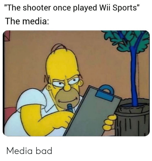 """wii sports: """"The shooter once played Wii Sports""""  The media: Media bad"""