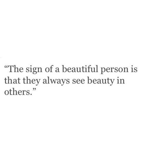 """Beautiful, They, and Person: """"The sign of a beautiful person is  that they always see beauty in  others."""""""