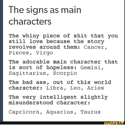 Ass Bad And Funny The Signs As Main Characters The Whiny Piece Of