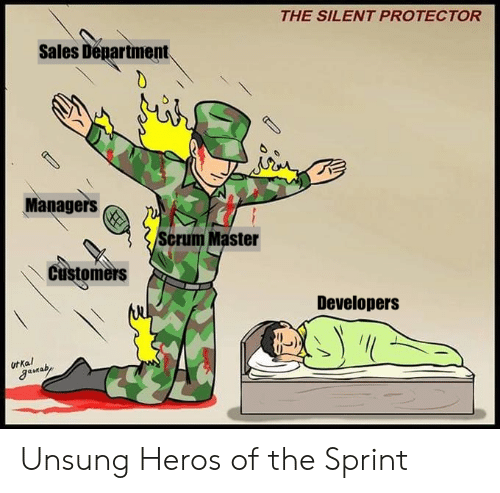 unsung: THE SILENT PROTECTOR  Sales Department.  Managers  Scrum Master  Customers  Developers  Ut Ka  gaaby  1 Unsung Heros of the Sprint