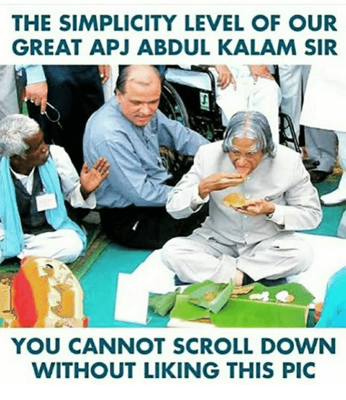 apj: THE SIMPLICITY LEVEL OF OUR  GREAT APJ ABDUL KALAM SIR  YOU CANNOT SCROLL DOWVN  WITHOUT LIKING THIS PIC