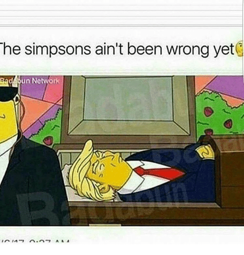 the simpson: The Simpsons ain't been wrong yet  Bad un Network