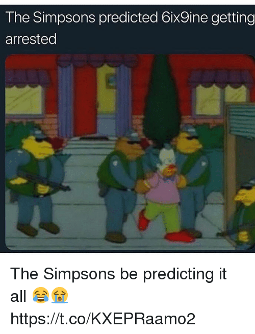 The Simpsons, The Simpsons, and All: The Simpsons predicted 6ix9ine getting  arrested The Simpsons be predicting it all 😂😭 https://t.co/KXEPRaamo2