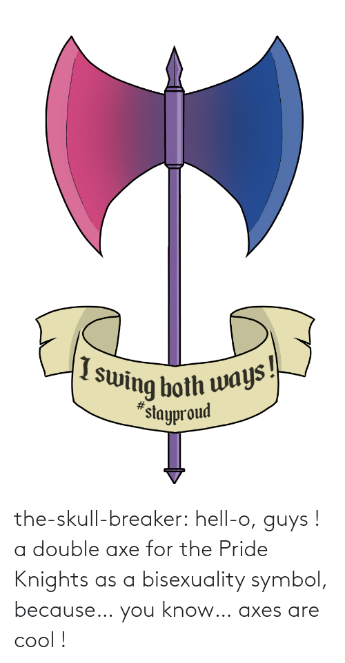 pride: the-skull-breaker:  hell-o, guys ! a double axe for the Pride Knights as a bisexuality symbol, because… you know… axes are cool !