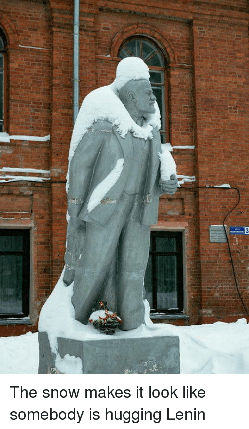 Snow, Lenin, and Look: The snow makes it look like somebody is hugging Lenin