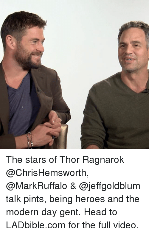 Gent: The stars of Thor Ragnarok @ChrisHemsworth, @MarkRuffalo & @jeffgoldblum talk pints, being heroes and the modern day gent. Head to LADbible.com for the full video.