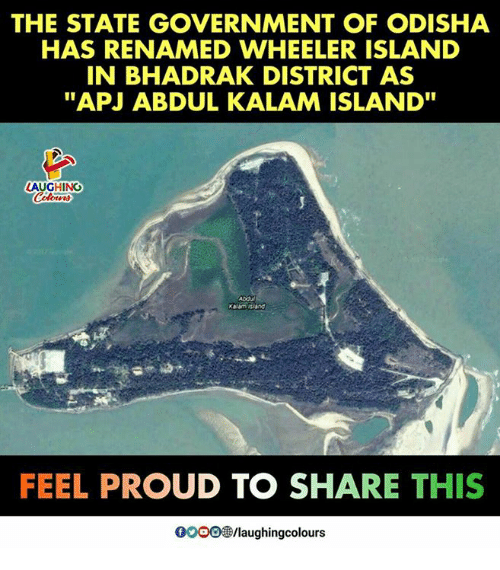 """apj: THE STATE GOVERNMENT OF ODISHA  HAS RENAMED WHEELER ISLAND  IN BHADRAK DISTRICT AS  """"APJ ABDUL KALAM ISLAND""""  LAUGHING  Abdu  FEEL PROUD TO SHARE THIS  0009 /laughingcolours"""