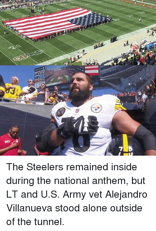 Being Alone, Memes, and National Anthem: The Steelers remained inside during the national anthem, but LT and U.S. Army vet Alejandro Villanueva stood alone outside of the tunnel.