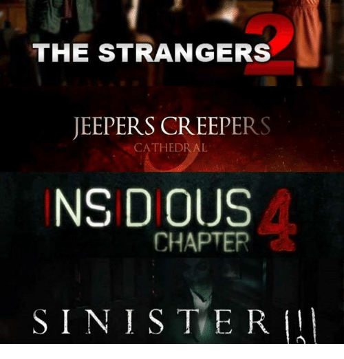 jeepers creepers: THE STRANGERS  JEEPERS CREEPERS  CATHEDRAL  NSIDIOUS  CHAPTER  SINISTER