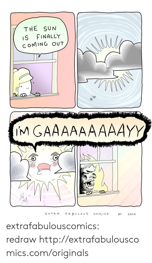 Extrafabulouscomics: THE SUN  IS FINALLY  c OMING OUT  M GAAAAAAAAAYY extrafabulouscomics:  redraw http://extrafabulouscomics.com/originals
