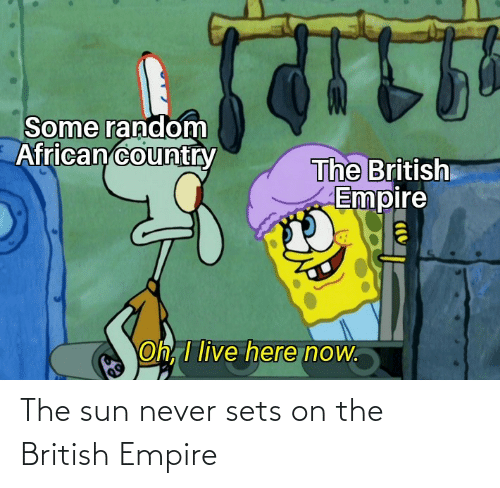 sun: The sun never sets on the British Empire