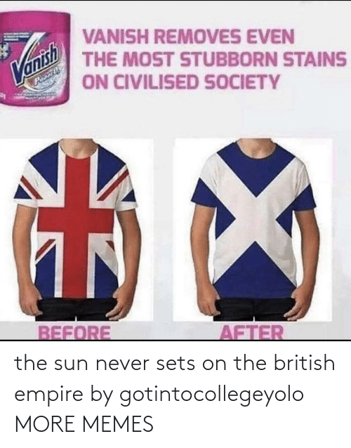 sun: the sun never sets on the british empire by gotintocollegeyolo MORE MEMES