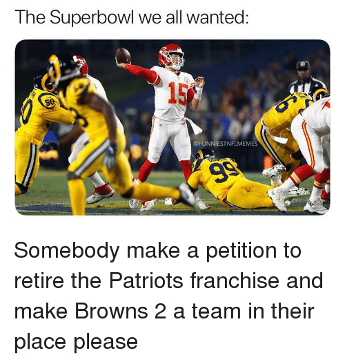 Nfl, Patriotic, and Browns: The Superbowl we all wanted:  15  @FUNNIESTNFLMEMES Somebody make a petition to retire the Patriots franchise and make Browns 2 a team in their place please