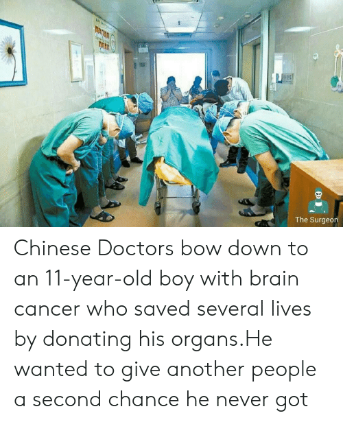 Bow Down: The Surgeon Chinese Doctors bow down to an 11-year-old boy with brain cancer who saved several lives by donating his organs.He wanted to give another people a second chance he never got
