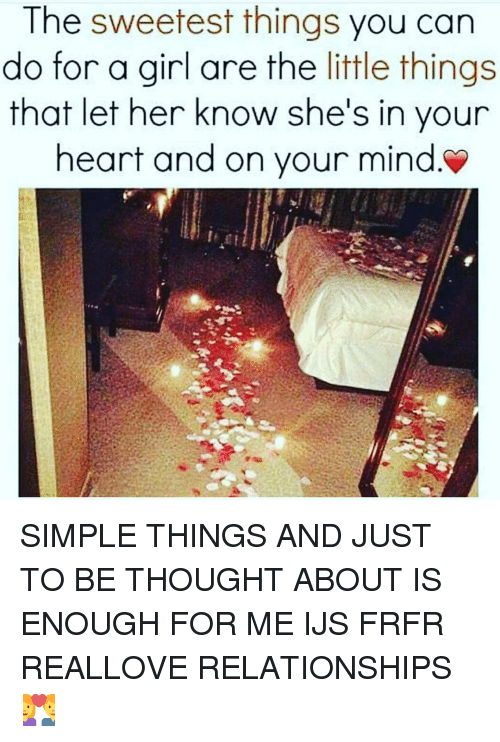 The Littl: The sweetest things you can  do for a girl are the little things  that let her know she's in your  heart and on your mind. SIMPLE THINGS AND JUST TO BE THOUGHT ABOUT IS ENOUGH FOR ME IJS FRFR REALLOVE RELATIONSHIPS 💑