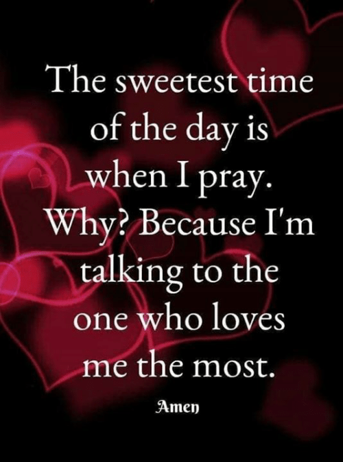 Memes, Time, and 🤖: The sweetest time  of the day is  when I pray.  Why Because I'm  talking to the  one who loves  me the most.  Amen