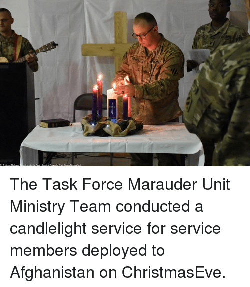task force: The Task Force Marauder Unit Ministry Team conducted a candlelight service for service members deployed to Afghanistan on ChristmasEve.