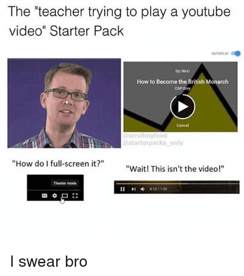 """Memes, Teacher, and youtube.com: The """"teacher trying to play a youtube  video"""" Starter Pack  AUTOPLAY  Up Next  How to Become the British Monarch  COP Grey  Cancel  scrollmyfeed  @starterpacks only  """"How do I full-screen it?  """"Wait! This isn't the video!""""  Theater mode I swear bro"""