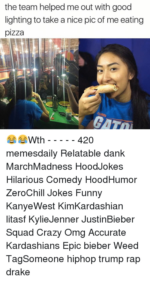 Nice Pics: the team helped me out with good  lighting to take a nice pic of me eating  pizza 😂😂Wth - - - - - 420 memesdaily Relatable dank MarchMadness HoodJokes Hilarious Comedy HoodHumor ZeroChill Jokes Funny KanyeWest KimKardashian litasf KylieJenner JustinBieber Squad Crazy Omg Accurate Kardashians Epic bieber Weed TagSomeone hiphop trump rap drake