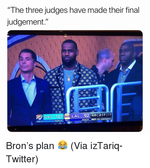 """Basketball, Nba, and Sports: """"The three judges have made their final  judgement.""""  OKC 101LAL 92 Ath 2:17  NBA WEDNESDAY  TO:1 Bron's plan 😂 (Via izTariq-Twitter)"""