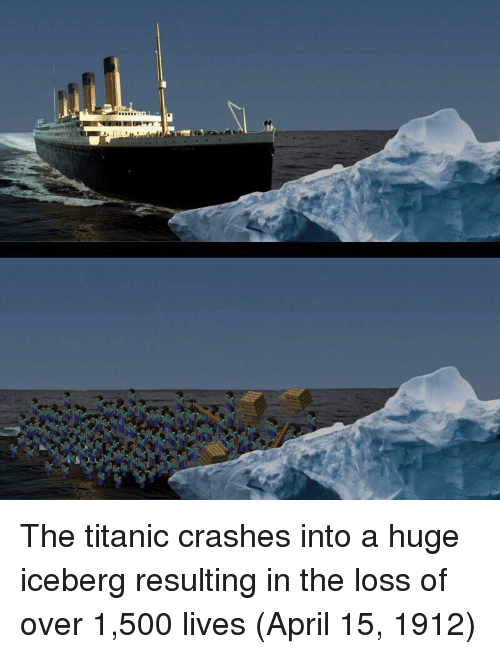 The Loss: The titanic crashes into a huge iceberg resulting in the loss of over 1,500 lives (April 15, 1912)