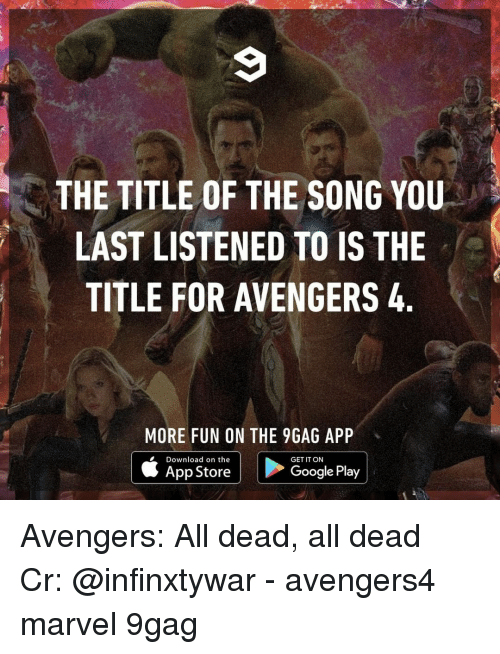 Google Play: THE TITLE OF THE SONG YOU  LAST LISTENED TO IS THE  TITLE FOR AVENGERS 4  MORE FUN ON THE 9GAG APP  Download on the  GET IT ON  App Store  Google Play Avengers: All dead, all dead⠀ Cr: @infinxtywar⠀ -⠀ avengers4 marvel 9gag