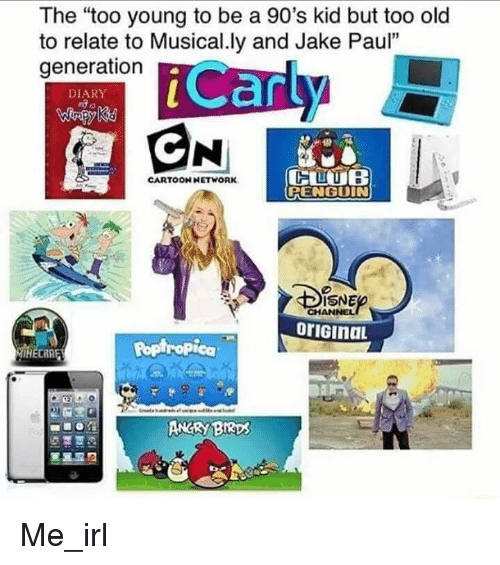 "Cartoon Network, Pop, and Birds: The ""too young to be a 90's kid but too old  to relate to Musical.ly and Jake Paul  generation  12  DIARY  CARTOON NETWORK  RENGUIN  ISNE  oriGina  Pop ropiCa  $22  ANCRY BIRDS Me_irl"