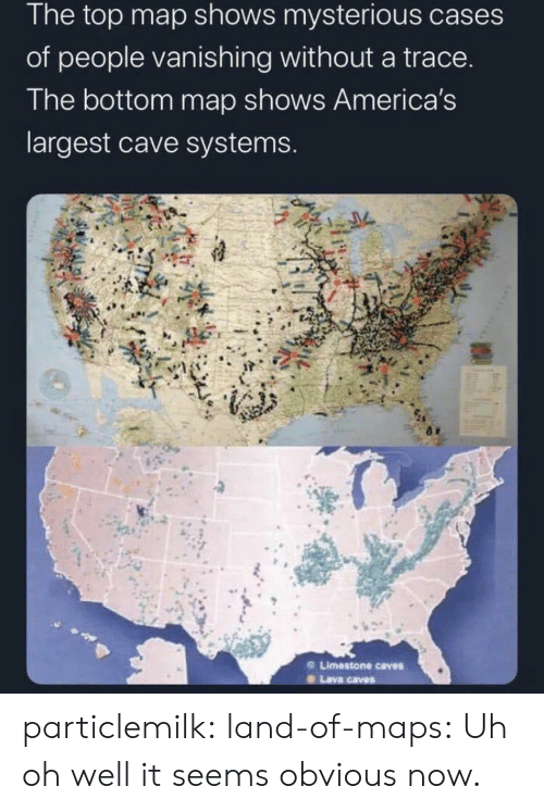 Tumblr, Blog, and Maps: The top map shows mysterious cases  of people vanishing without a trace.  The bottom map shows America's  largest cave systems.  Limestone caves  Lava caves particlemilk:  land-of-maps: Uh oh well it seems obvious now.