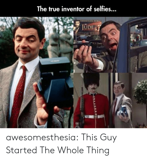 True, Tumblr, and Blog: The true inventor of selfies...  JUDE awesomesthesia:  This Guy Started The Whole Thing